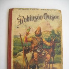 Libros de segunda mano: ROBINSON CRUSOÉ BIBLIOTECA SELECTA EDITOR RAMON SOPENA. Lote 176476408