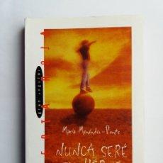 Libros de segunda mano: NUNCA SERÉ TU HÉROE. MARÍA MENÉNDEZ-PONTE. EDICIONES SM. 2005.. Lote 177056747