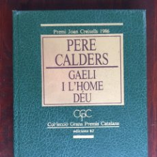 Libros de segunda mano: PERE CALDERS GAELI I L´HOME DEU. PREMI JOAN CREIXELLS 1986 COL.LECCIO GRANS PREMIS CATALANS,. Lote 178278125