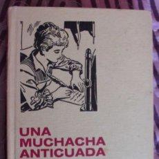 Libros de segunda mano: UNA MUCHACHA ANTICUADA DE LOUISE MAY ALCOTT EDITORIAL BRUGUERA. Lote 178956271
