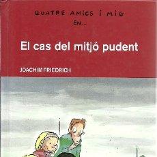 Libros de segunda mano: 12 QUATRE AMICS I MIG EN EL CAS DEL MITJO PUDENT JOACHIM FRIEDRICH EDEBE. Lote 179065730