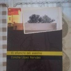 Libros de segunda mano: EL SILENCIO DEL ASESINO - CONCHA LÓPEZ NARVÁEZ. Lote 179173915