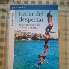 Libros de segunda mano: L'EDAT DEL DESPERTAR. TERCER TRIMESTRE DEL CLUB DE LA CISTELLA - ANGEL BURGAS - EN CATALÀ. Lote 179178067