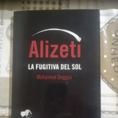 Libros de segunda mano: ALIZETI. LA FUGITIVA DEL SOL - MOHAMED DOGGUI. Lote 179193667