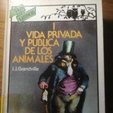 Libros de segunda mano: VIDA PRIVADA Y PUBLICA DE LOS ANIMALES I J.J. GRANDVILLE ANAYA TUS LIBROS COLECCION SATIRICOS 1985. Lote 183596791