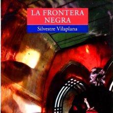 Libros de segunda mano: LA FRONTERA NEGRA - SILVESTRE VILAPLANA. Lote 187474303