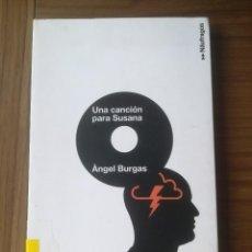 Libros de segunda mano: UNA CANCION PARA SUSANA ANGEL BURGAS EDITORIAL LA GALERA NAUFRAGOS 2008. Lote 193255817