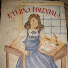 Libros de segunda mano: ETERNA COLEGIALA AUTORA E ILUSTRADORA CAROLINA CORBERA . 1958 EJEMPLAR 263 DE 300 ED LINCOR. Lote 195719206