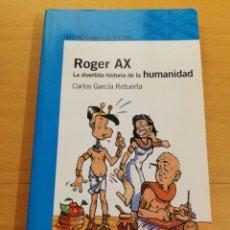 Libros de segunda mano: ROGER AX. LA DIVERTIDA HISTORIA DE LA HUMANIDAD (CARLOS GARCÍA RETUERTA). Lote 195913942