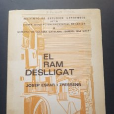 Libros de segunda mano: EL RAM DESLLIGAT 1972 JOSEP ESPAR I TRESSENS. ILUSTRADA. DIPUTACIÓN DE LÉRIDA. Lote 196844147
