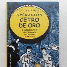 Libros de segunda mano: OPERACIÓN CETRO DE ORO. 4 AVENTURAS Y 60 ENIGMAS PARA RESOLVER DISFRUTANDO - JULIAN PRESS. Lote 197845211