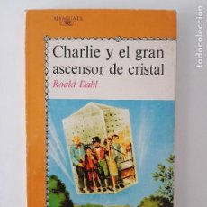 Libros de segunda mano: CHARLIE Y EL GRAN ASCENSOR DE CRISTAL/ ROALD DAHL/JUVENIL ALFAGUARA 1992. Lote 208583946