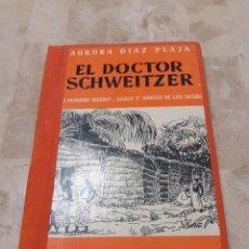 Libros de segunda mano: LIBRO EL DOCTOR SCHWEITZWER DE AURORA DIAZ PLAJA PRIMERA EDICION. Lote 208710923