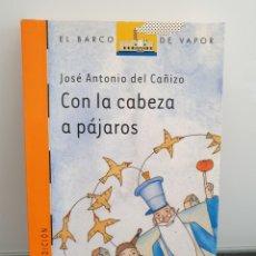 Livres d'occasion: CON LA CABEZA A PÁJAROS DE JOSÉ ANTONIO DEL CAÑIZO. BARCO DE VAPOR NARANJA. Lote 211520775