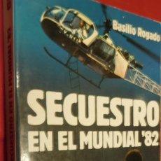 Libros de segunda mano: SECUESTRO EN EL MUNDIAL 82 ROGADO, BASILIO. Lote 213437500