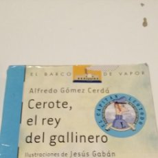 Livres d'occasion: C-7 LIBRO EL BARCO DE VAPOR ALFREDO GOMEZ CERDA CEROTE EL REY DEL GALLINERO. Lote 219179577