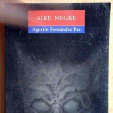 Libros de segunda mano: AIRE NEGRE (AGUSTÍN FERNÁNDEZ PAZ) ED. BROMERA 2009. Lote 219240311