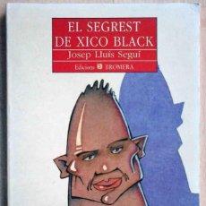 Libros de segunda mano: EL SEGREST DE XICO BLACK (JOSEP LLUÍS SEGUÍ) ED. BROMERA 1991. Lote 219242972