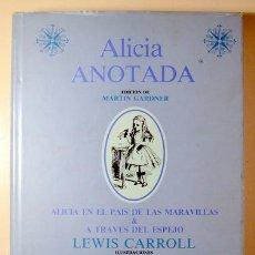 Libros de segunda mano: CARROLL, LEWIS - MARTIN GARDNER - ALICIA ANOTADA. ALICIA EN EL PAÍS DE LAS MARAVILLAS & A TRAVÉS DEL. Lote 220379740