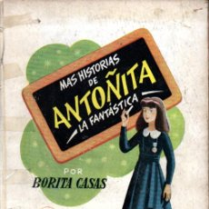 Libros de segunda mano: BORITA CASAS : MÁS HISOTIRAS DE ANTOÑITA LA FANTÁSTICA (GILSA, 1953). Lote 220967125
