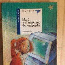 Libros de segunda mano: MALÚ Y EL MARCIANO DEL ORDENADOR. - BLANCA ÁLVAREZ. Lote 221880286