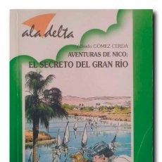 Libros de segunda mano: AVENTURAS DE NICO: EL SECRETO DEL GRAN RÍO. GÓMEZ CERDÁ, ALFREDO. Lote 221953855