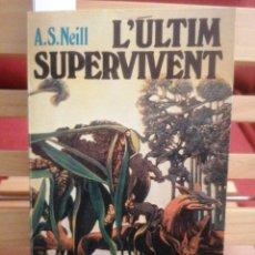 Libros de segunda mano: L'ÚLTIM SUPERVIVENT. A. S. NEILL. LA LLAR DEL LLIBRE. V. CAT. DE R. FOLCH I CAMARASA. BCN, 1986. 1ED. Lote 229205755