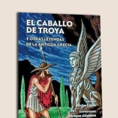 Libros de segunda mano: EL CABALLO DE TROYA Y OTRAS LEYENDAS DE LA ANTIGUA GRECIA - OCHE CALIFA - ENRIQUE ALCATENA - COLIHUE. Lote 233178850