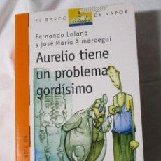 Libros de segunda mano: EL BARCO DE VAPOR SM AURELO TIENE UN PROBLEMA GORDISIMO. Lote 245309720
