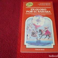 Libros de segunda mano: EN GLOBO POR EL SAHARA ELIGE TU PROPIA AVENTURA 27 ¡MUY BUEN ESTADO! TIMUN MAS. Lote 254858015