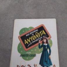 Libros de segunda mano: MÁS HISTORIAS DE ANTOÑITA LA FANTÁSTICA - BORITA CASAS - ED.GILSA 1ªEDICIÓN 1948 - DIBUJOS ZARAGÜETA. Lote 257350355