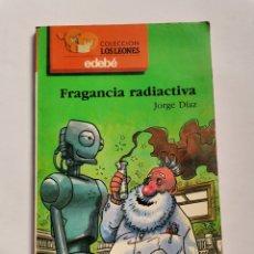 Libros de segunda mano: FRAGANCIA RADIACTIVA JORGE DÍAZ COLECCIÓN LOS LEONES EDEBÉ. Lote 261576480