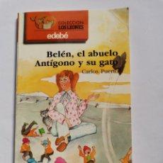 Libros de segunda mano: BELÉN, EL ABUELO ANTÍGONO Y SU GATO CARLOS PUERTO COLECCIÓN LOS LEONES EDEBÉ 1988. Lote 261579770