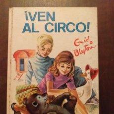 Libros de segunda mano: ¡ VEN AL CIRCO ! - ENID BLYTON. Lote 262351125