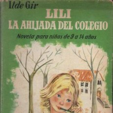 Libros de segunda mano: ILDE GIR : LILI, LA AHIJADA DEL COLEGIO (JUVENTUD, 1958) PRIMERA EDICIÓN. Lote 262754455