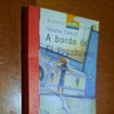 Libros de segunda mano: A BORDO DE EL VAGABUNDO. SHARON CREECH. EL BARCO DE VAPOR. RÚSTICA. BUEN ESTADO. Lote 262820570