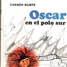 Libros de segunda mano: CARMEN KURTZ ; OSCAR EN EL POLO SUR (JUVENTUD, 1970) PRIMERA EDICIÓN. Lote 265818734