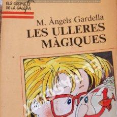 Libros de segunda mano: LES ULLERES MÀGIQUES - M. ANGELS GARDELLA - EDITORIAL LA GALERA - EN CATALÁN. Lote 277072448