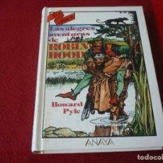 Libros de segunda mano: LAS ALEGRES AVENTURAS DE ROBIN HOOD ( PYLE ) TAPA DURA ANAYA TUS LIBROS 92 AVENTURAS 1ª EDICION 1989. Lote 278234453