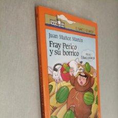 Libros de segunda mano: FRAY PERICO Y SU BORRICO / JUAN MUÑOZ MARTÍN / EL BARCO DE VAPOR 8 - EDICIONES SM 1989. Lote 288641318