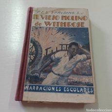 Libros de segunda mano: EL VIEJO MOLINO DE WITHROSE - NARRACIONES ESCOLARES - SPALDING. Lote 278397743
