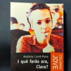 Libros de segunda mano: I QUÈ FARÀS ARA CLARA? ANTÒNIA CARRÉ-PONS CATALÁN COLUMNA EDICIONS 2001 COLUMNA JOVE N° 70. Lote 288377858