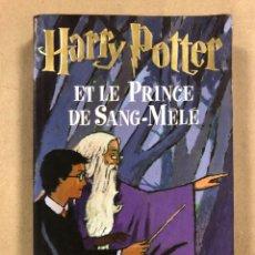 Libros de segunda mano: HARRY POTTER ET LE PRINCE DE SANG-MELE. J.K. ROWLING. EDITIONS GALLIMARD 2005. EN FRANCÉS.. Lote 295986398