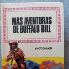 Libros de segunda mano: MAS AVENTURAS DE BUFFALO BILL - W O'CONNOR. Lote 296794923