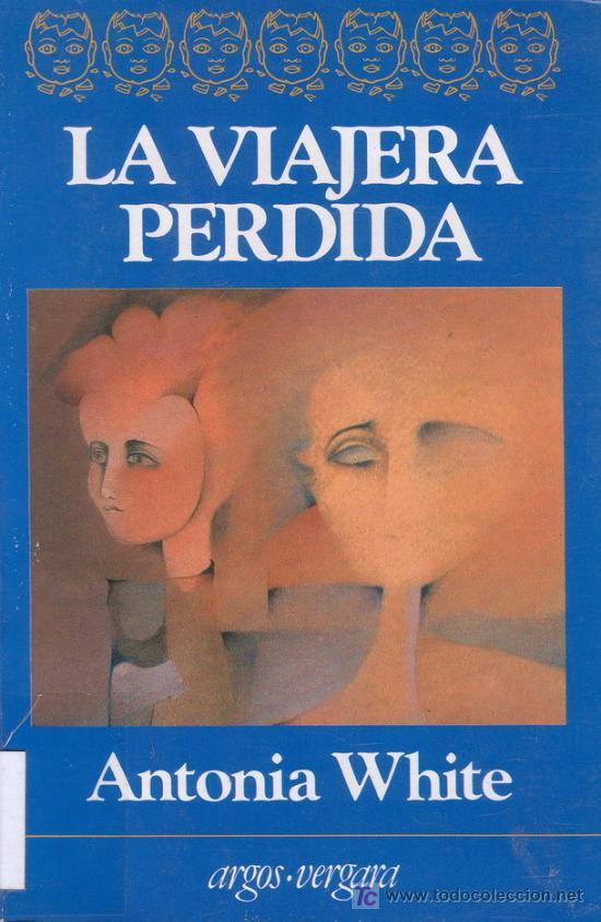 LA VIAJERA PERDIDA. ANTONIA WHITE. NOVELA ROMÁNTICA. JAVIER VERGARA EDITOR. (Libros de Segunda Mano (posteriores a 1936) - Literatura - Narrativa - Novela Romántica)