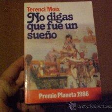 Libros de segunda mano: NO DIGAS QUE FUE UN SUEÑO DE TERENCI MOIX.-. Lote 23766652