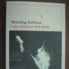 Libros de segunda mano: LAS CENIZAS DEL FÉNIX. BOËTIUS, HENNING. 1ª EDICIÓN. 2002. DESTINO. Lote 17332986