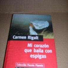 Libros de segunda mano: LIBRO: MI CORAZON QUE BAILA CON ESPIGAS, DE CARMEN RIGALT. FINALISTA PREMIO PLANETA 1997.. Lote 17732641