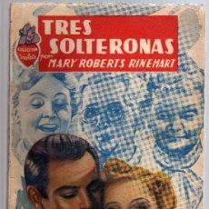 Libros de segunda mano: TRES SOLTERONAS POR MARY ROBERTS RINEHART - EDITORIAL MOLINO, 1941.. Lote 18516726