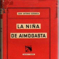 Libros de segunda mano: JUAN ANTONIO ESPINOSA. LA NIÑA DE AIMOGASTA. BARCELONA. 1955. (ANCORA Y DELFÍN, 111). . Lote 26794841